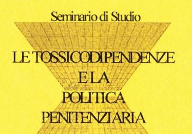 """Seminario di studio: """"Le tossidipendenze e la politica penitenziaria"""""""